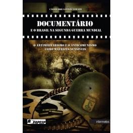 Documentário e o Brasil na Segunda Guerra Mundial – o antimilitarismo e o anticomunismo como matrizes sensíveis