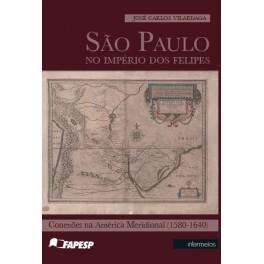São Paulo no Império dos Felipes – conexões na América Meridional (1580-1640)