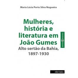 Mulheres, história e literatura em João Gumes – Alto sertão da Bahia, 1897-1930