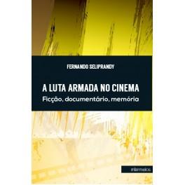 A luta armada no cinema – ficção, documentário, memória