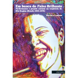 Em busca do Falso Brilhante – performance e projeto autoral na trajetória de Elis Regina (Brasil, 1965-1976)