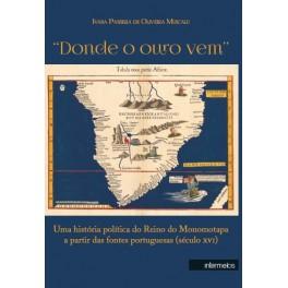 """""""Donde o ouro vem"""" – uma história política do Reino Monomotapa a partir das fontes portuguesas (século XVI)"""