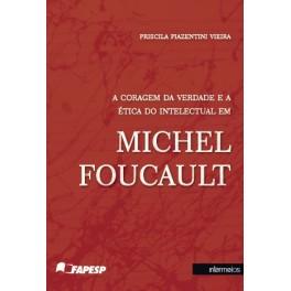 A coragem da verdade e a ética do intelectual em Michel Foucault