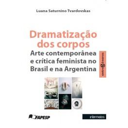 Dramatização dos corpos – arte contemporânea e crítica feminista no Brasil e na Argentina