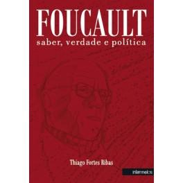 Foucault: saber, verdade e política
