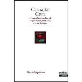 Coração civil – a vida cultural brasileira sob o regime militar (1964-1985) – ensaio histórico